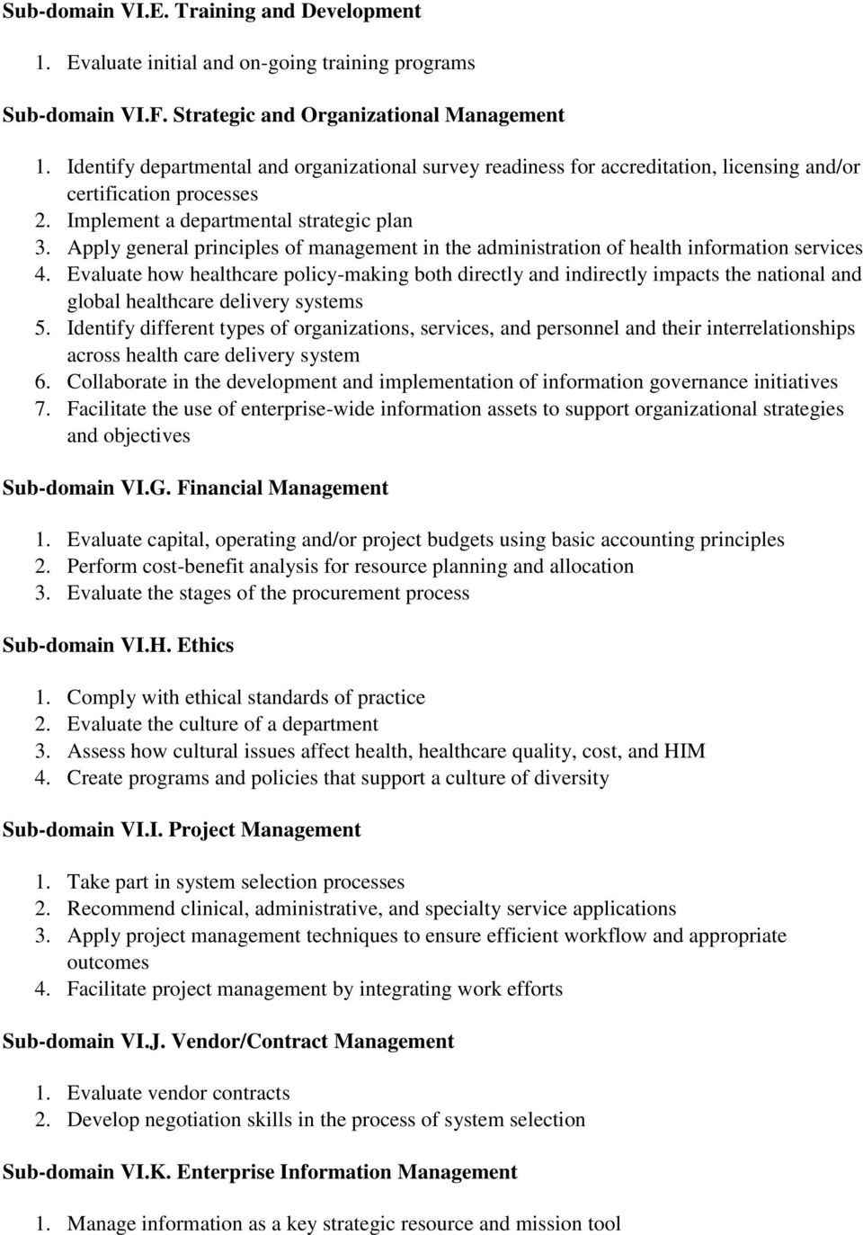 Apply general principles of management in the administration of health information services 4.