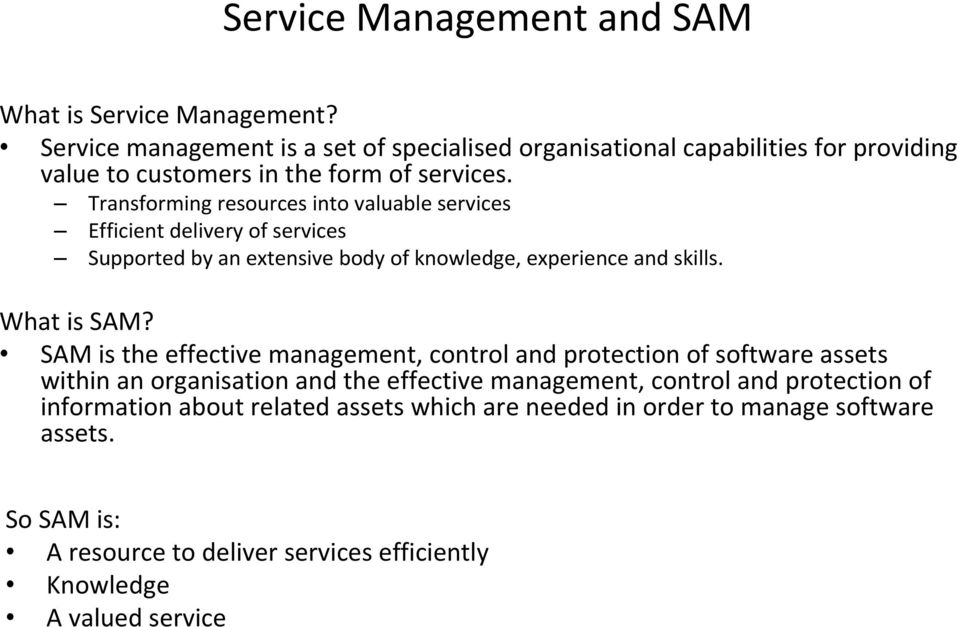Transforming resources into valuable services Efficient delivery of services Supported by an extensive body of knowledge, experience and skills. What is SAM?
