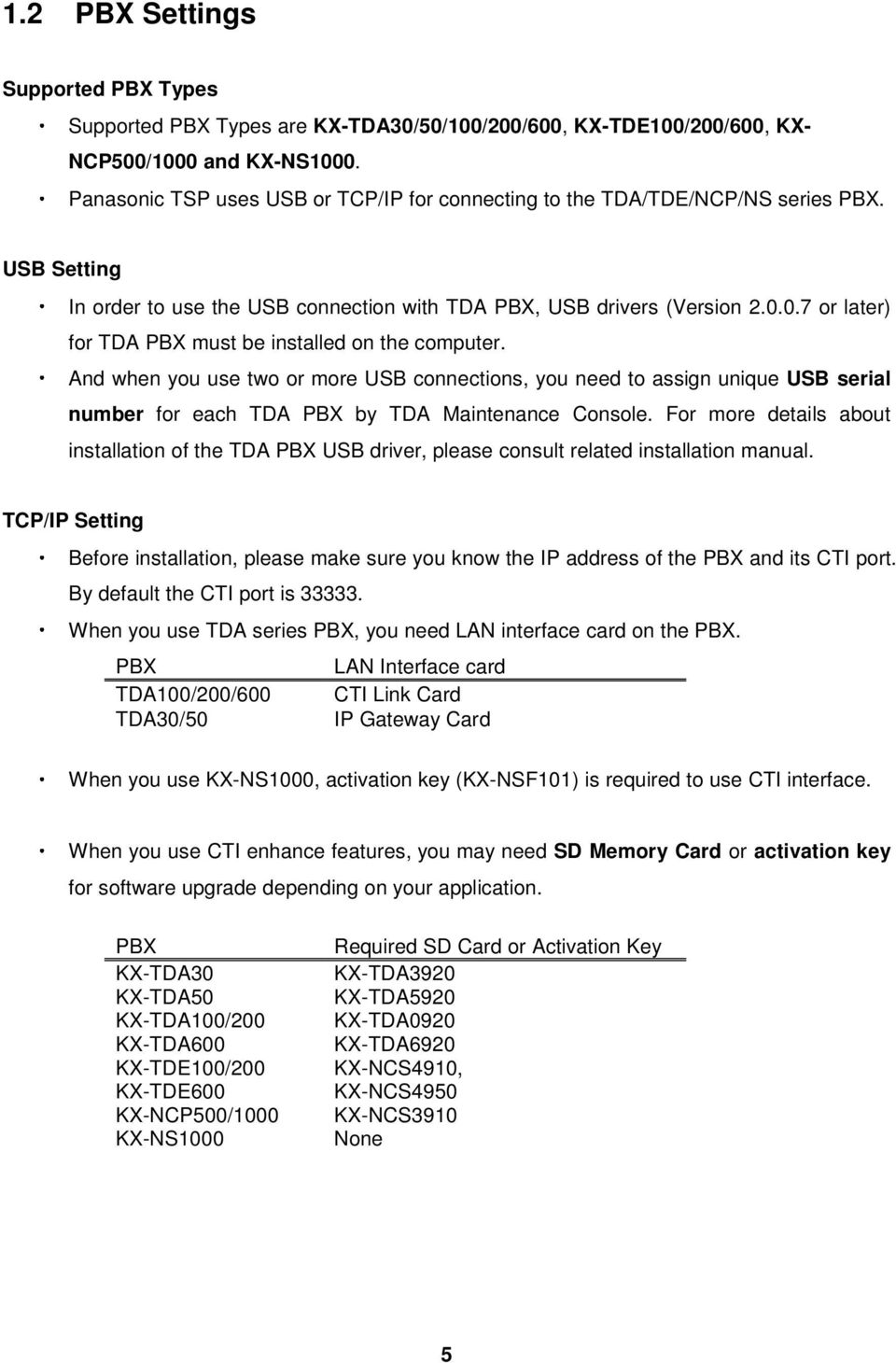 0.7 or later) for TDA PBX must be installed on the computer. And when you use two or more USB connections, you need to assign unique USB serial number for each TDA PBX by TDA Maintenance Console.