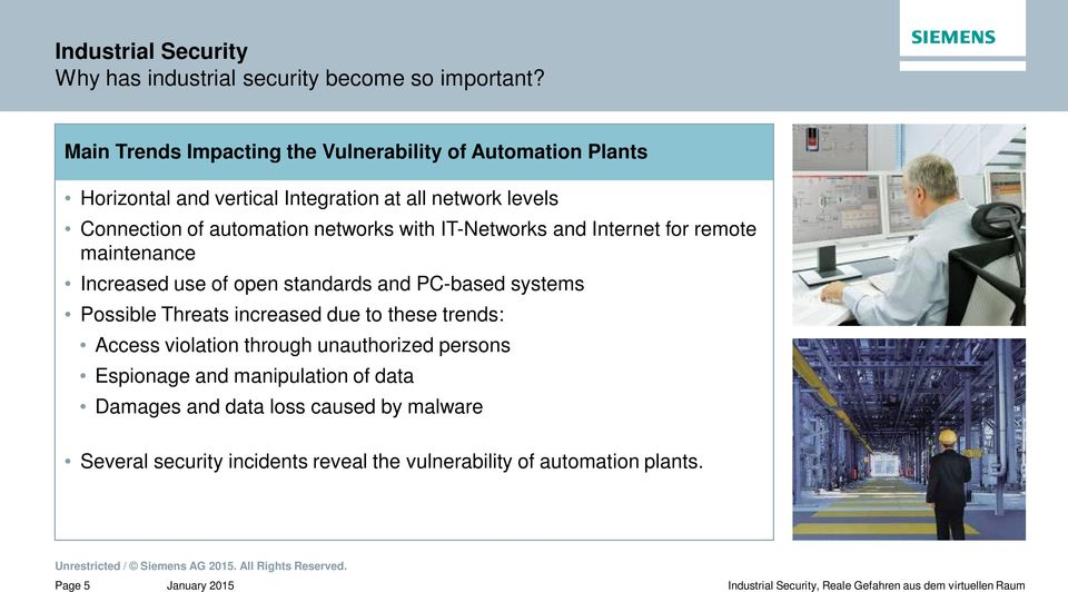 automation networks with IT-Networks and Internet for remote maintenance Increased use of open standards and PC-based systems Possible