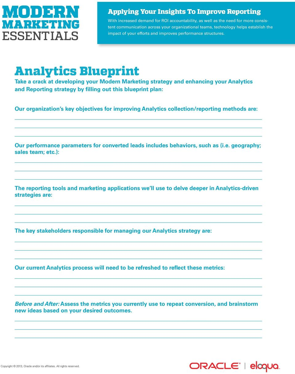 Analytics Blueprint Take a crack at developing your Modern Marketing strategy and enhancing your Analytics and Reporting strategy by filling out this blueprint plan: Our organization s key objectives