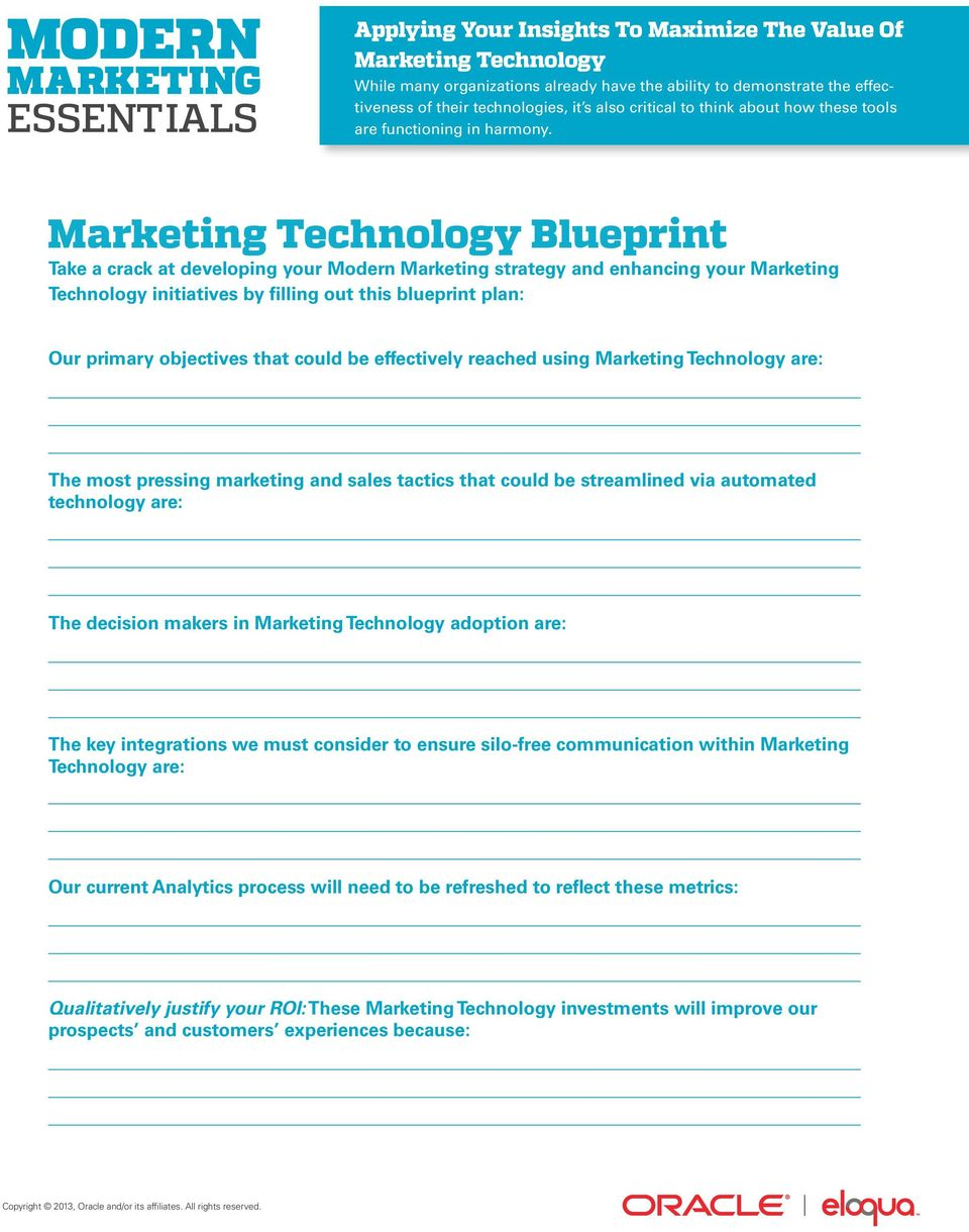 Marketing Technology Blueprint Take a crack at developing your Modern Marketing strategy and enhancing your Marketing Technology initiatives by filling out this blueprint plan: Our primary objectives
