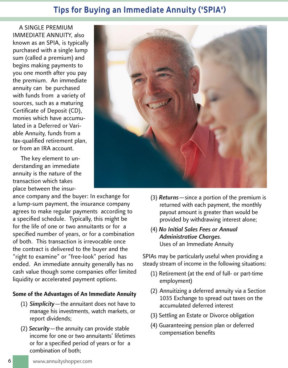 An immediate annuity can be purchased with funds from a variety of sources, such as a maturing Certificate of Deposit (CD), monies which have accumulated in a Deferred or Variable Annuity, funds from