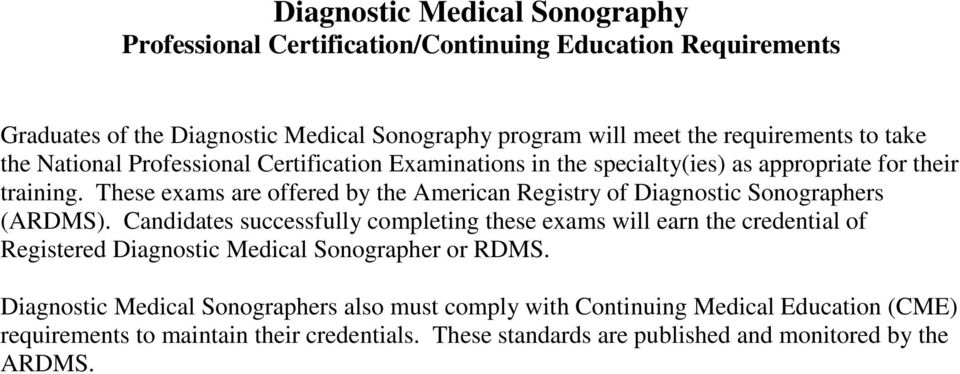 These exams are offered by the American Registry of Diagnostic Sonographers (ARDMS).