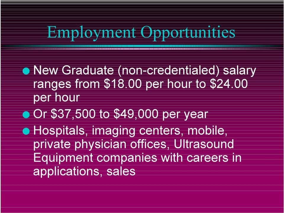 00 per hour Or $37,500 to $49,000 per year Hospitals, imaging
