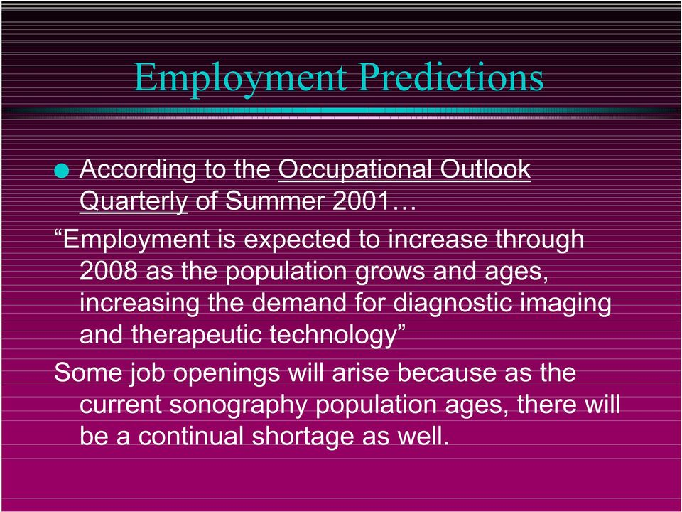 increasing the demand for diagnostic imaging and therapeutic technology Some job openings