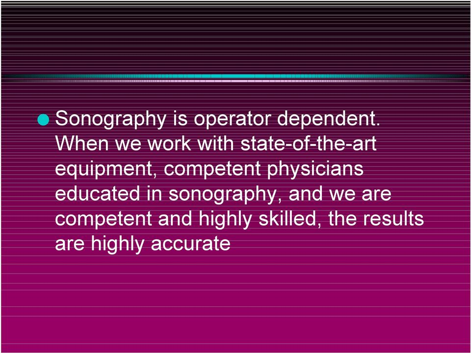 competent physicians educated in sonography, and