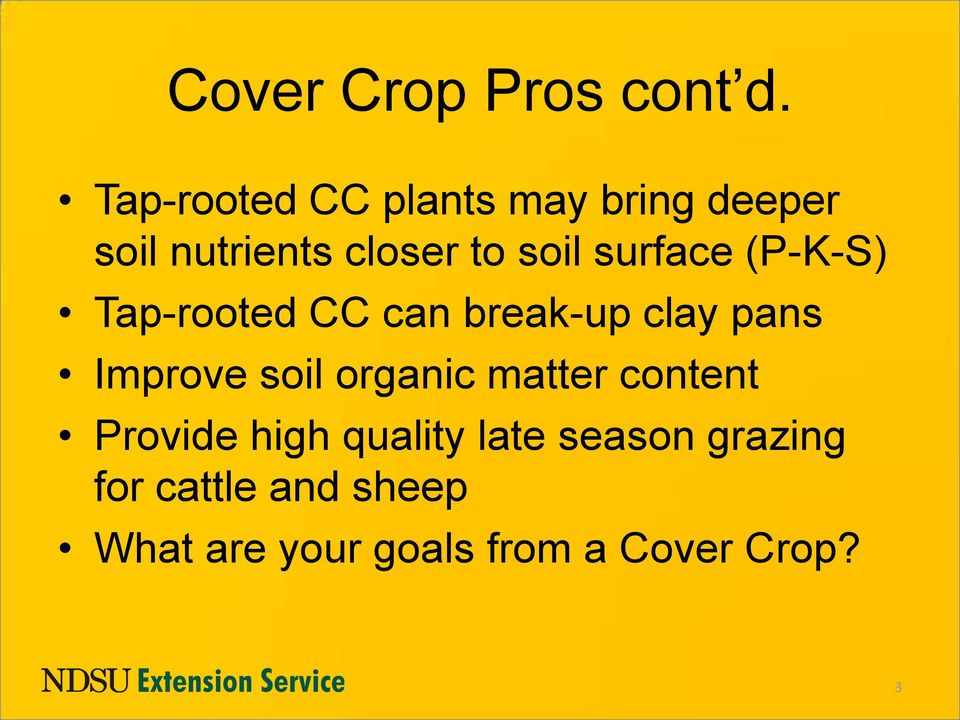 surface (P-K-S) Tap-rooted CC can break-up clay pans Improve soil