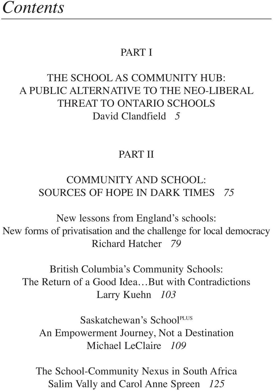 democracy Richard Hatcher 79 British Columbia s Community Schools: The Return of a Good Idea But with Contradictions Larry Kuehn 103 Saskatchewan