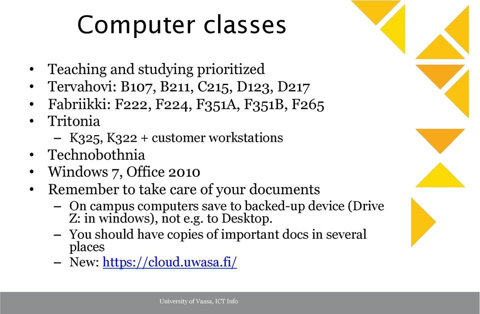 Remember to take care of your documents On campus computers save to backed-up device (Drive Z: in windows),