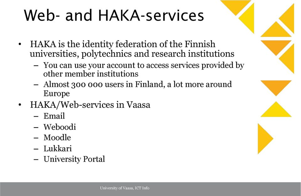 provided by other member institutions Almost 300 000 users in Finland, a lot more