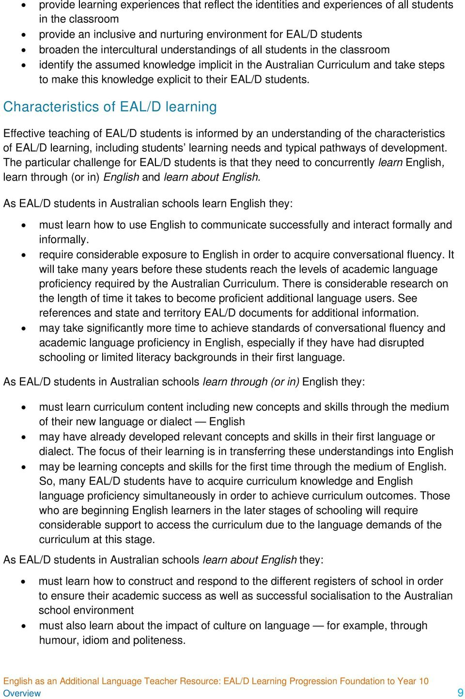 Characteristics of EAL/D learning Effective teaching of EAL/D students is informed by an understanding of the characteristics of EAL/D learning, including students learning needs and typical pathways
