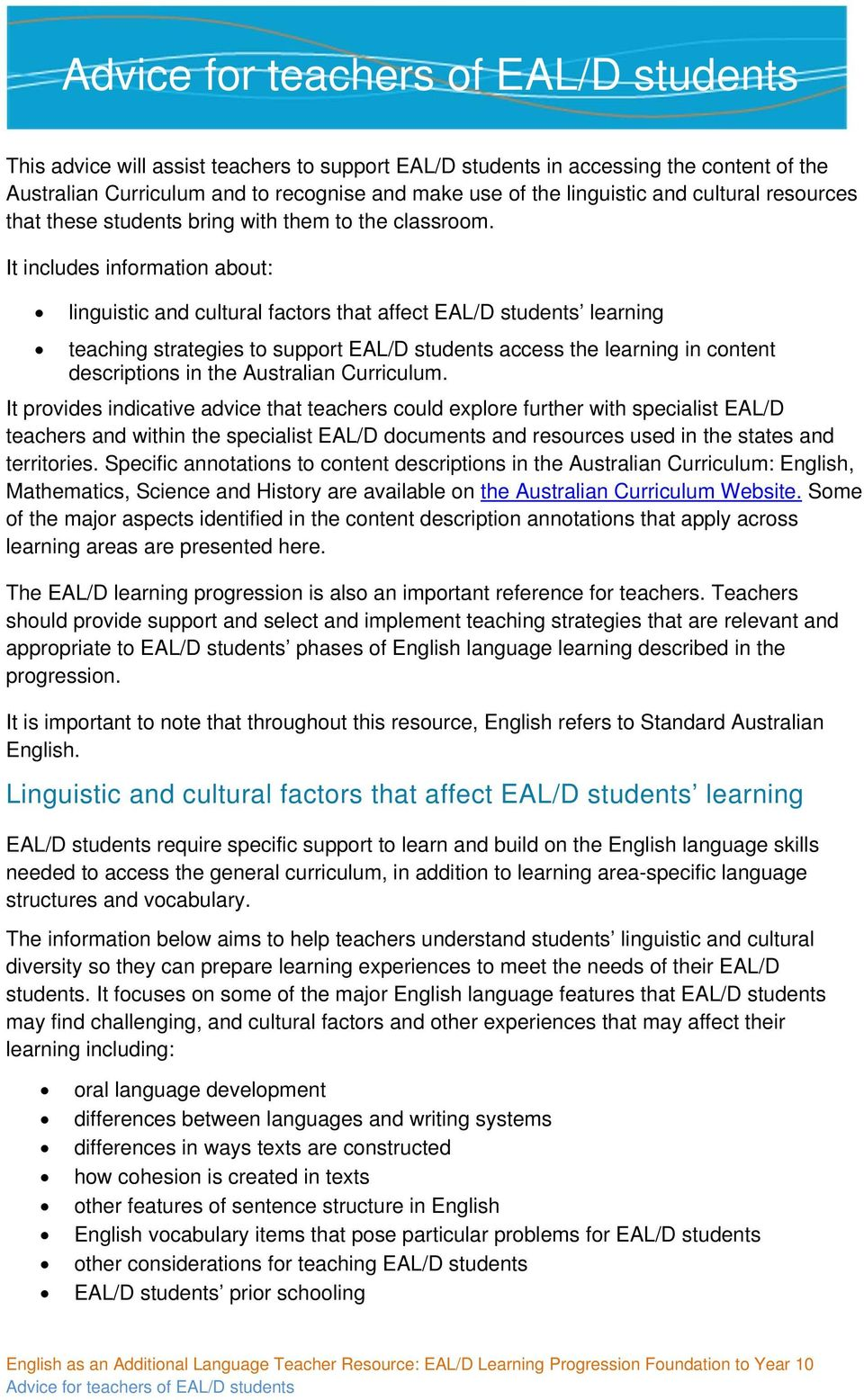 It includes information about: linguistic and cultural factors that affect EAL/D students learning teaching strategies to support EAL/D students access the learning in content descriptions in the