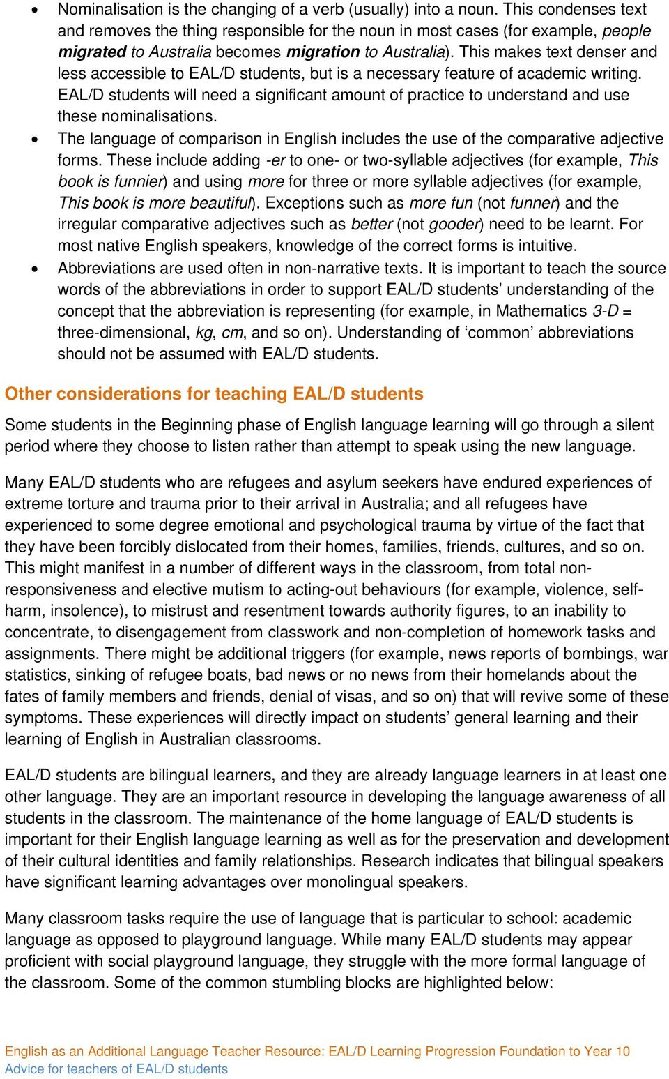 This makes text denser and less accessible to EAL/D students, but is a necessary feature of academic writing.