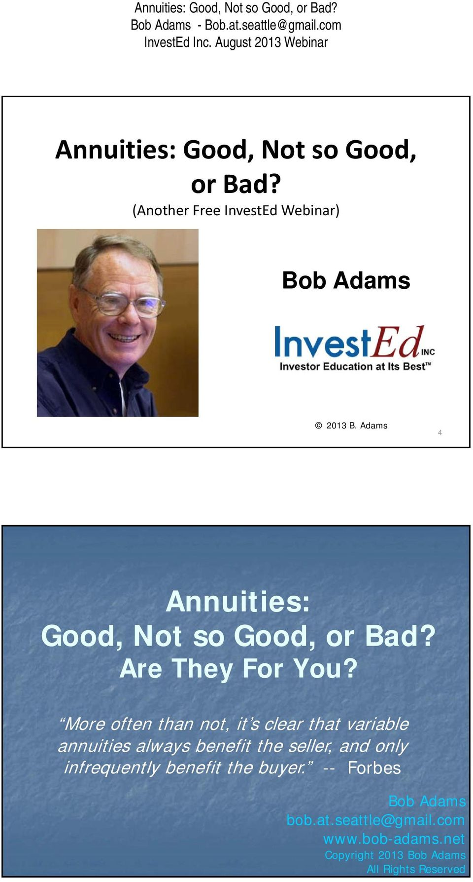 More often than not, it s clear that variable annuities always benefit the seller, and only