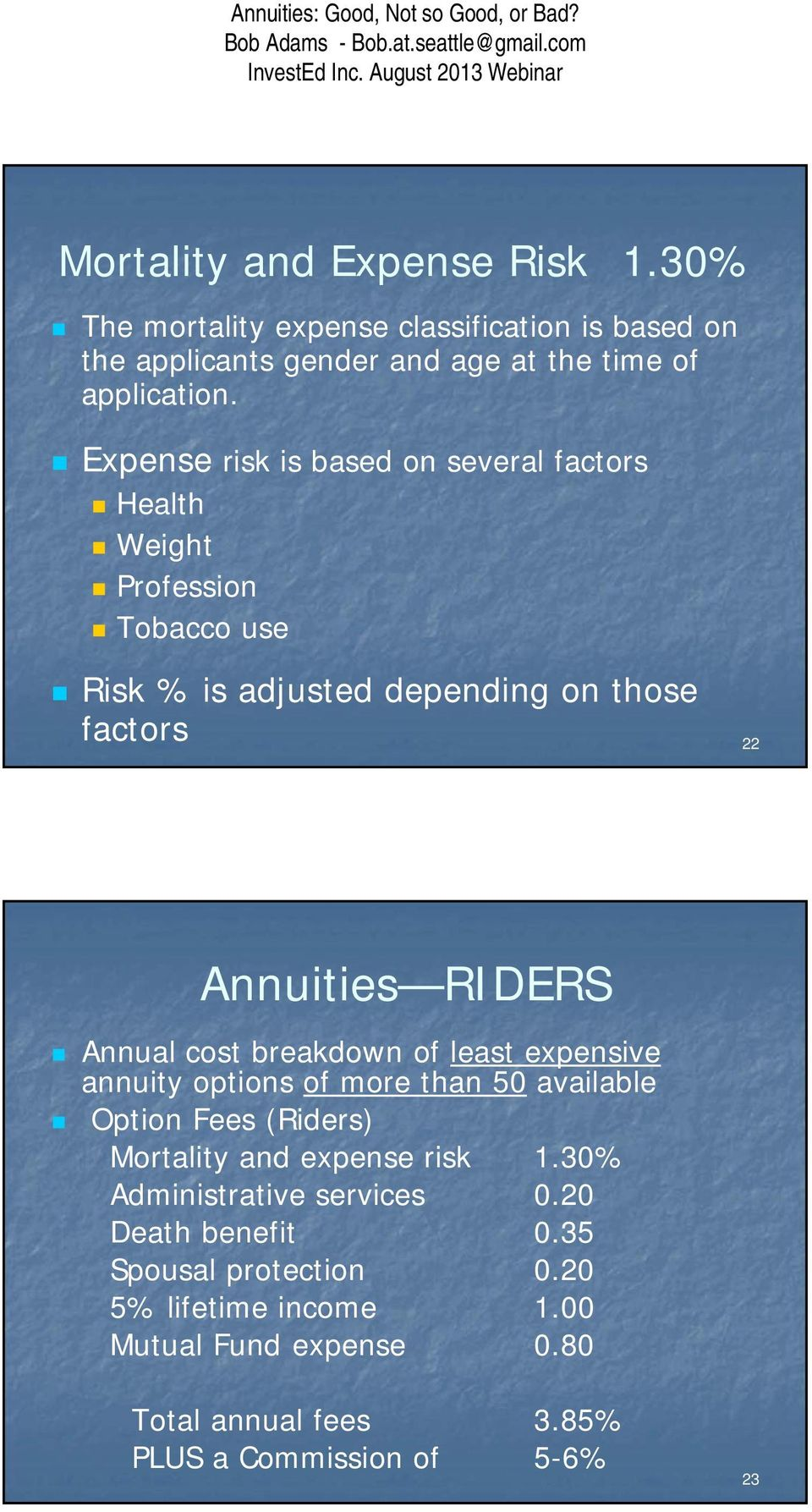 Annual cost breakdown of least expensive annuity options of more than 50 available Option Fees (Riders) Mortality and expense risk 1.