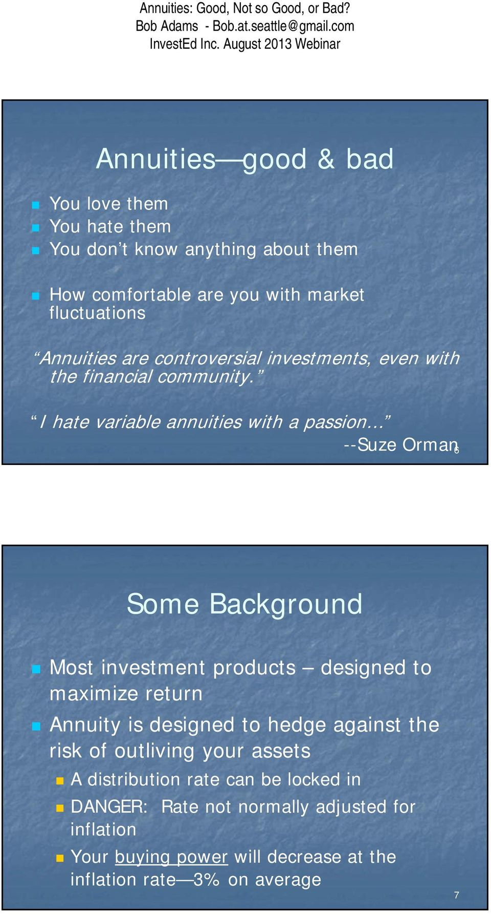 I hate variable annuities with a passion --Suze Orman 6 Some Background Most investment products designed to maximize return Annuity is