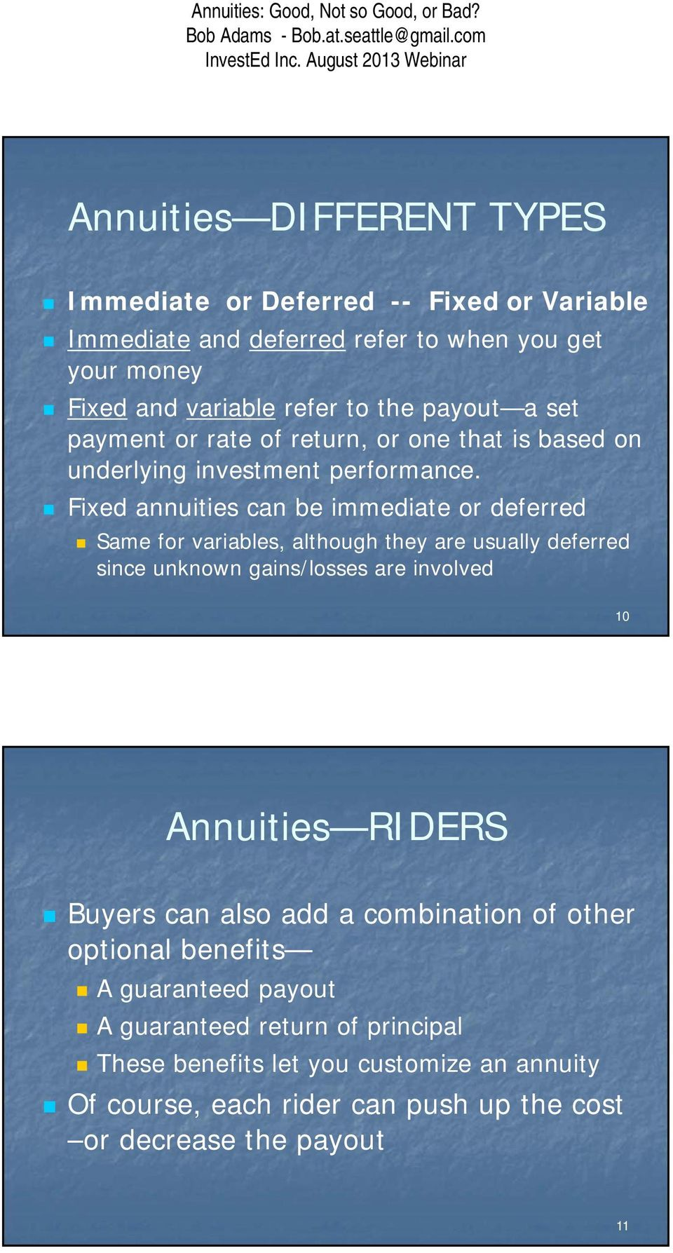 Fixed annuities can be immediate or deferred Same for variables, although they are usually deferred since unknown gains/losses are involved 10 Annuities RIDERS