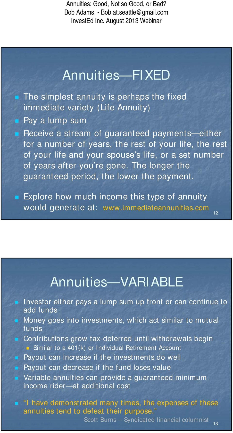 Explore how much income this type of annuity would generate at: www.immediateannunities.