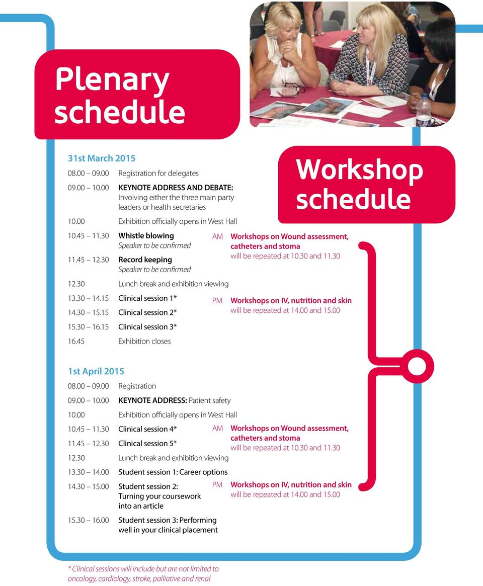 15 Clinical session 1* 14.3 15.15 Clinical session 2* 15.3 16.15 Clinical session 3* 16.45 Exhibition closes AM PM Workshops on Wound assessment, catheters and stoma will be repeated at 1.3 and 11.