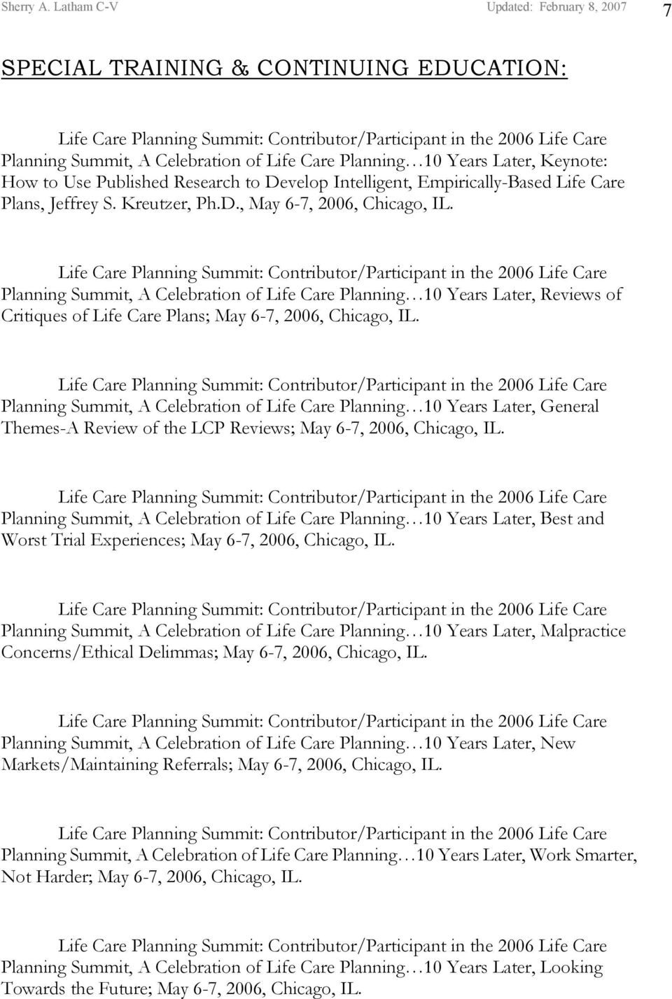 Planning Summit, A Celebration of Life Care Planning 10 Years Later, General Themes-A Review of the LCP Reviews; May 6-7, 2006, Chicago, IL.