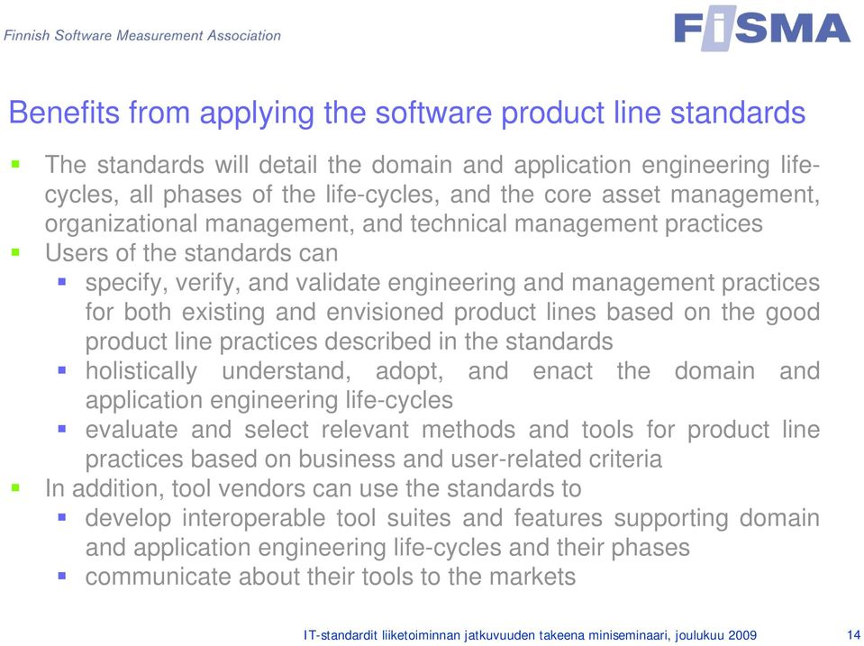 lines based on the good product line practices described in the standards holistically understand, adopt, and enact the domain and application engineering life-cycles evaluate and select relevant
