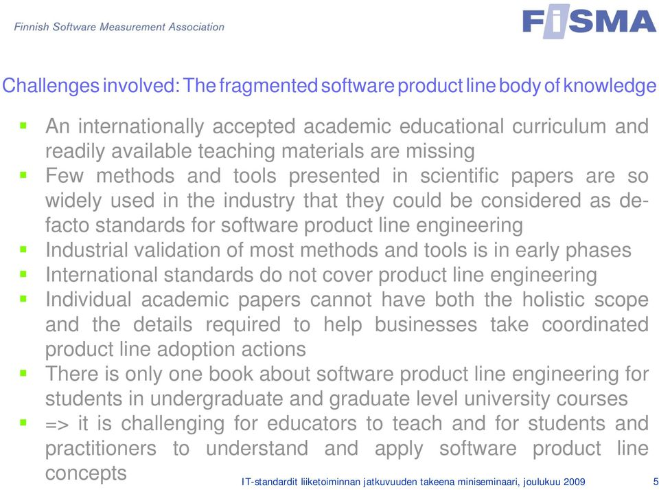 most methods and tools is in early phases International standards do not cover product line engineering Individual academic papers cannot have both the holistic scope and the details required to help