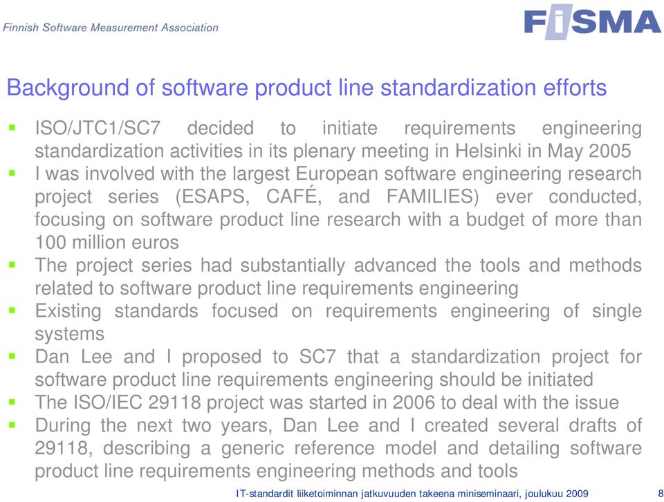 million euros The project series had substantially advanced the tools and methods related to software product line requirements engineering Existing standards focused on requirements engineering of
