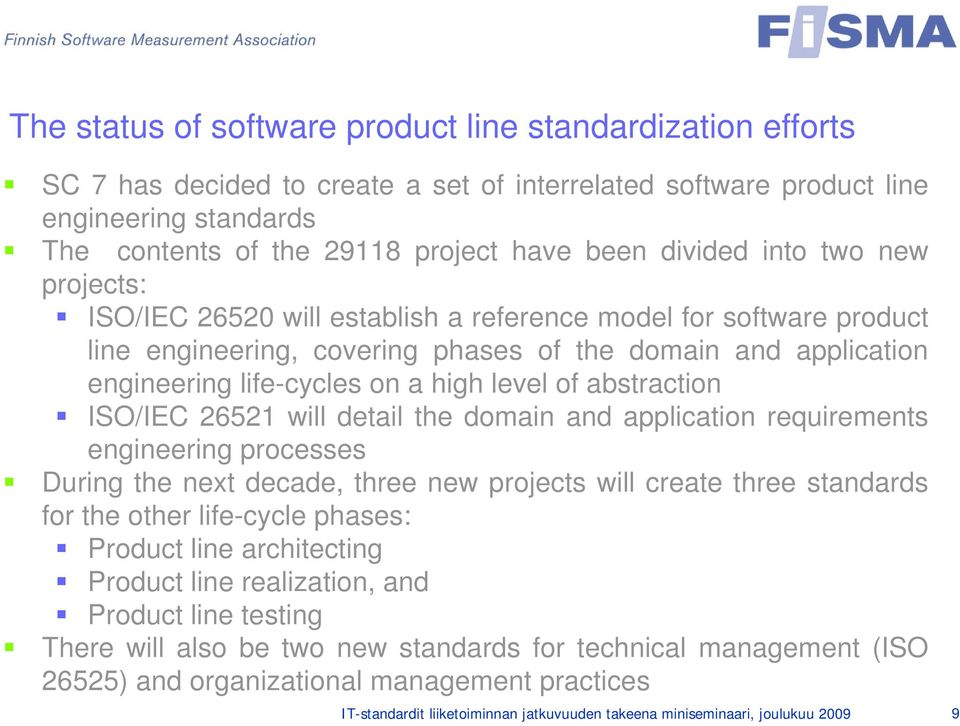 level of abstraction ISO/IEC 26521 will detail the domain and application requirements engineering processes During the next decade, three new projects will create three standards for the other