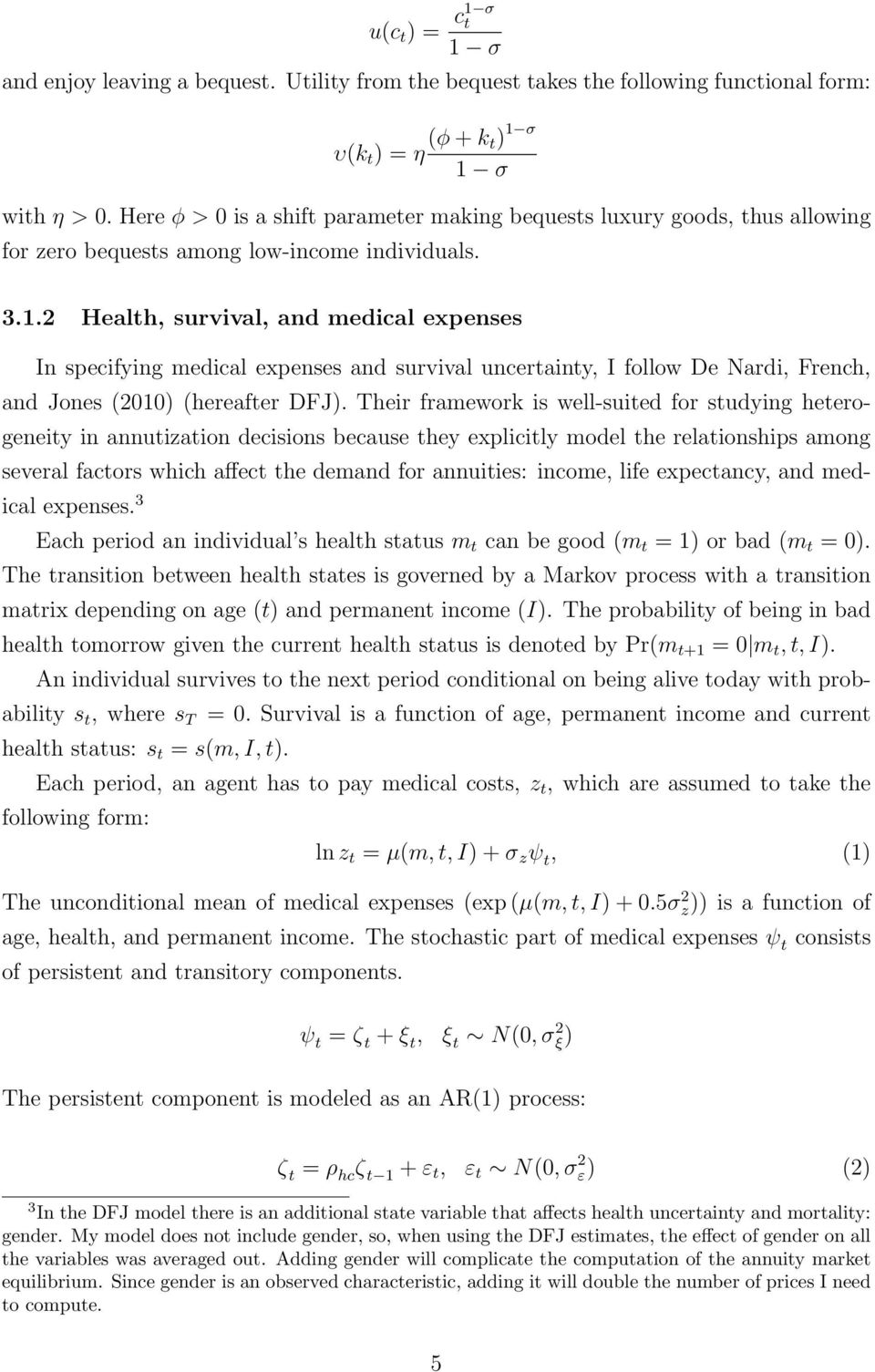 2 Health, survival, and medical expenses In specifying medical expenses and survival uncertainty, I follow De Nardi, French, and Jones (2010) (hereafter DFJ).