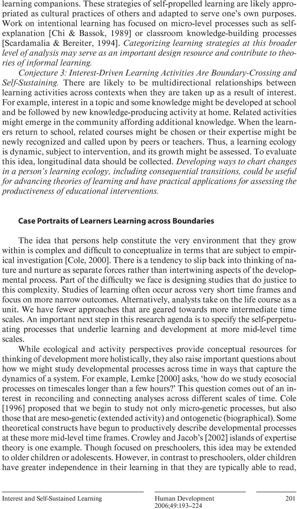 Categorizing learning strategies at this broader level of analysis may serve as an important design resource and contribute to theories of informal learning.