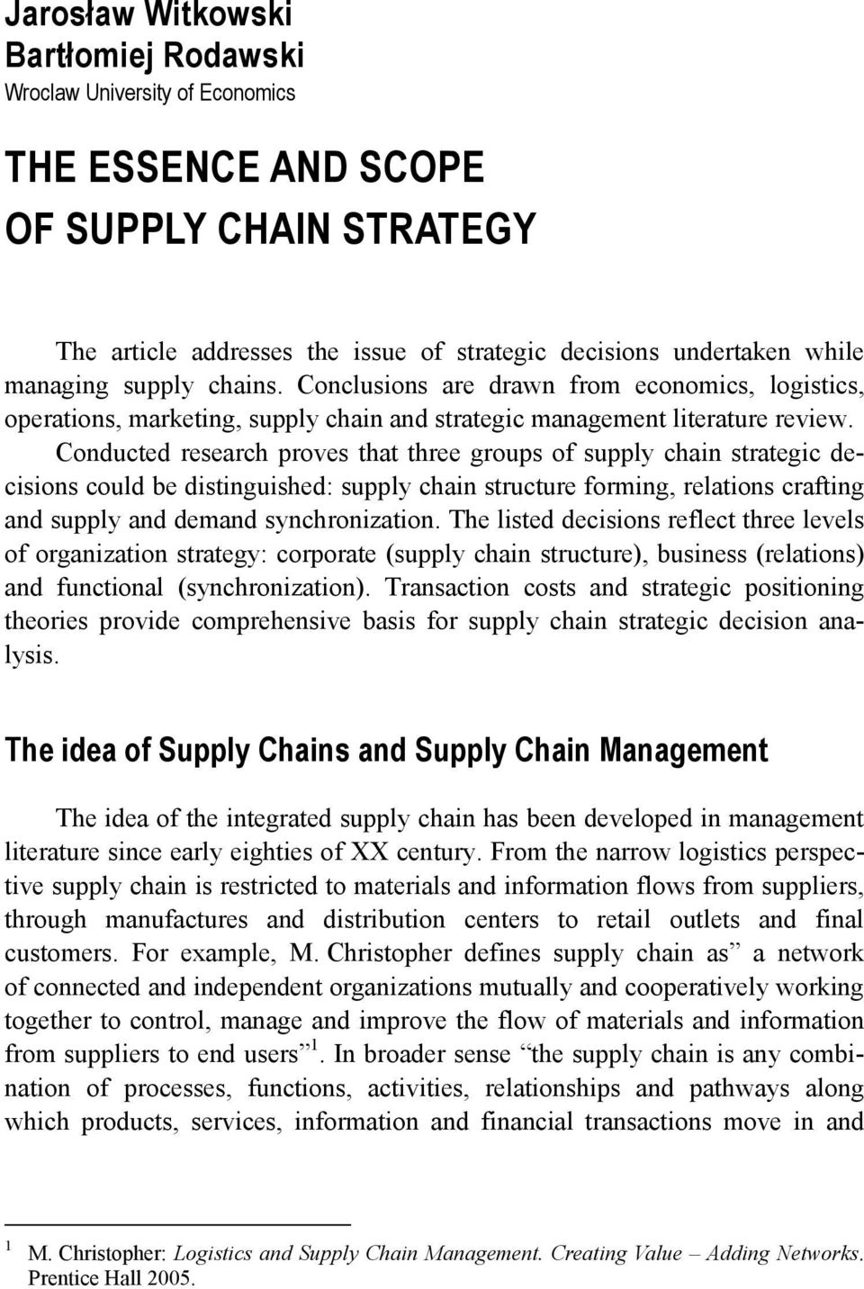 Conducted research proves that three groups of supply chain strategic decisions could be distinguished: supply chain structure forming, relations crafting and supply and demand synchronization.