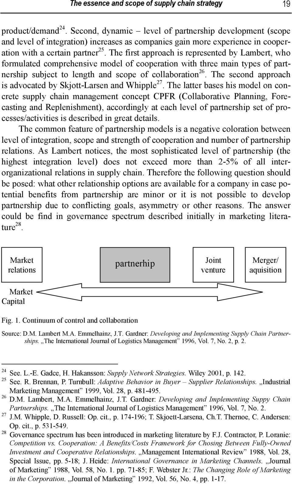 The first approach is represented by Lambert, who formulated comprehensive model of cooperation with three main types of partnership subject to length and scope of collaboration 26.