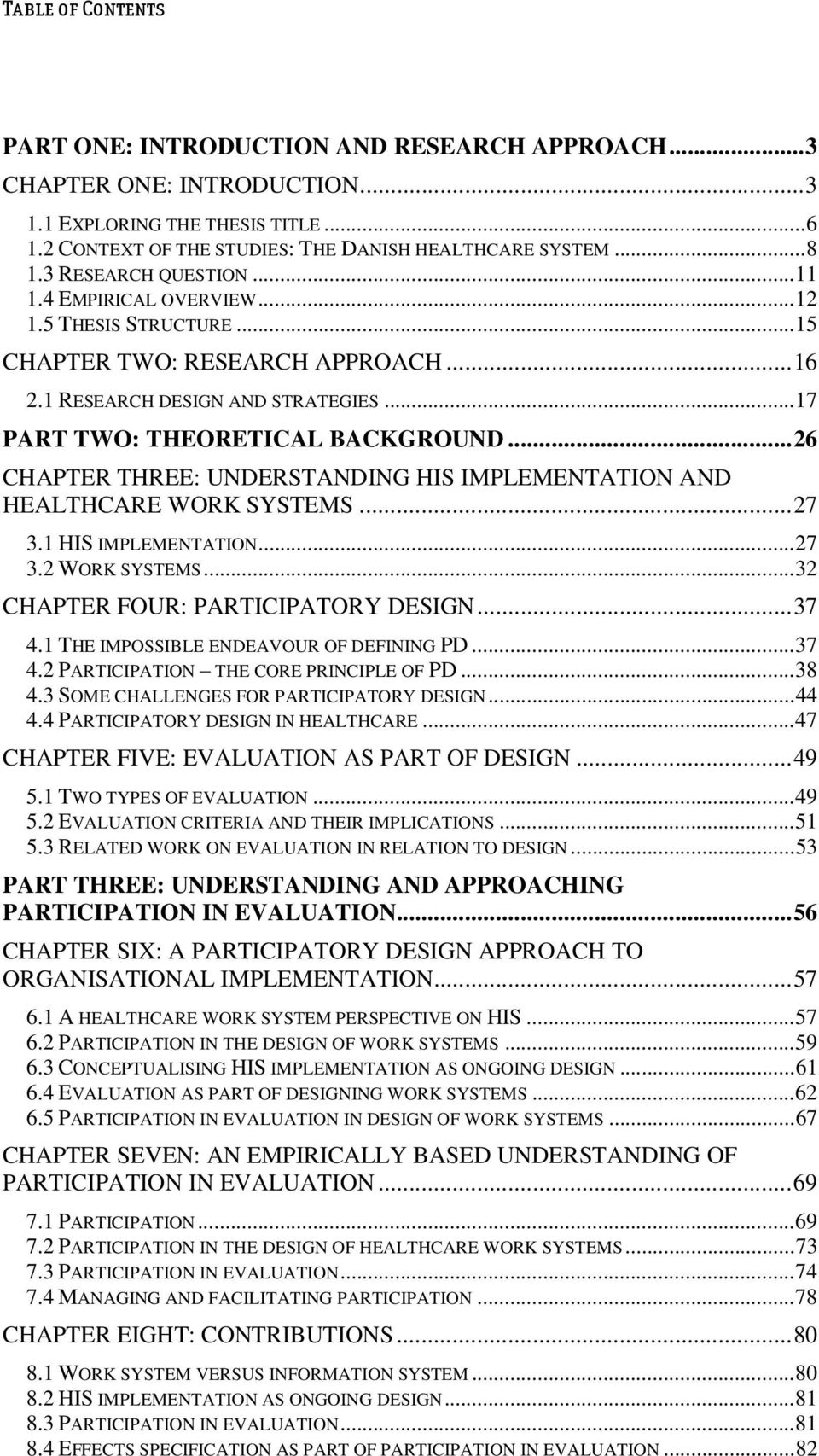 .. 26 CHAPTER THREE: UNDERSTANDING HIS IMPLEMENTATION AND HEALTHCARE WORK SYSTEMS... 27 3.1 HIS IMPLEMENTATION... 27 3.2 WORK SYSTEMS... 32 CHAPTER FOUR: PARTICIPATORY DESIGN... 37 4.
