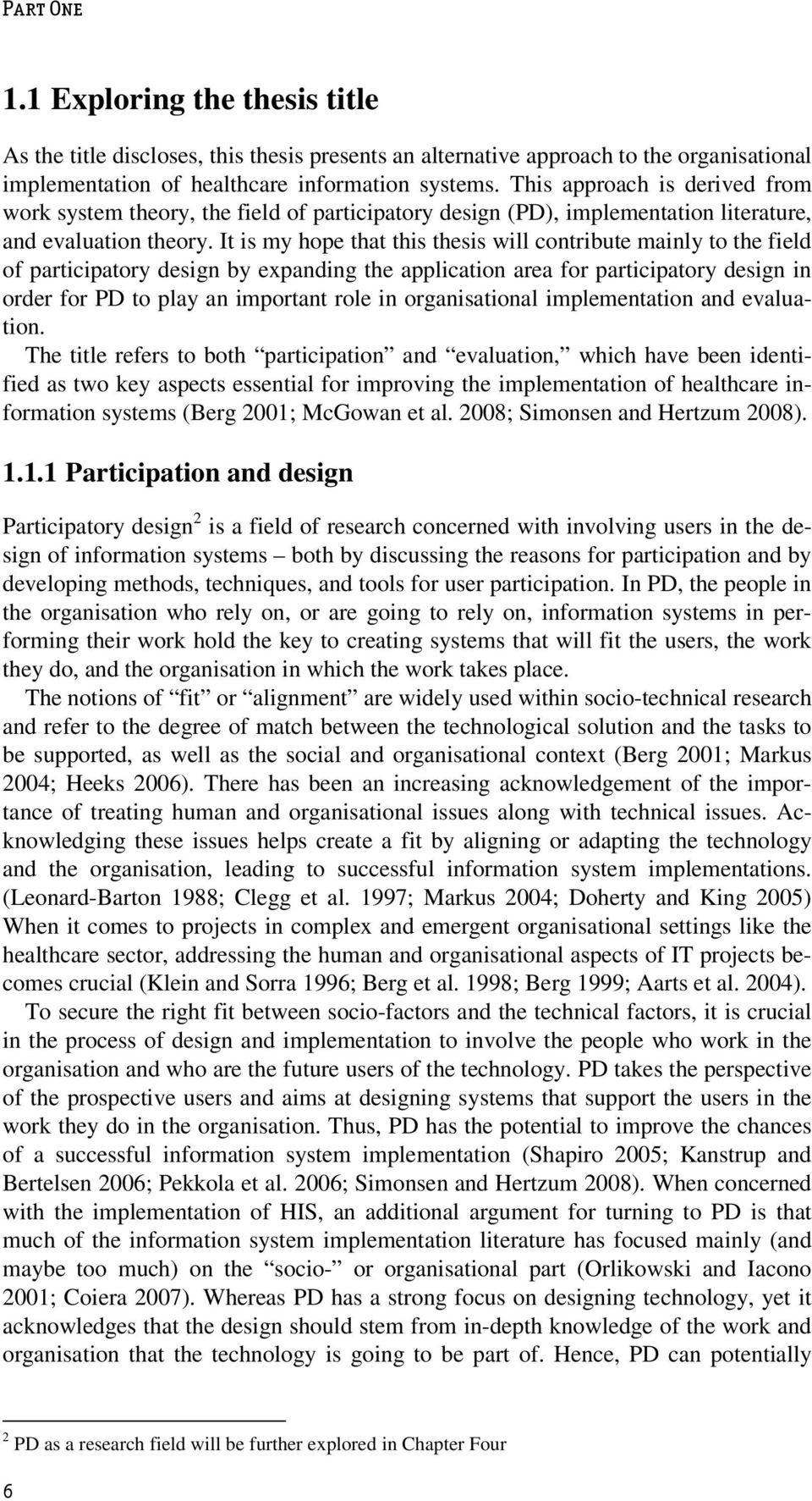 It is my hope that this thesis will contribute mainly to the field of participatory design by expanding the application area for participatory design in order for PD to play an important role in