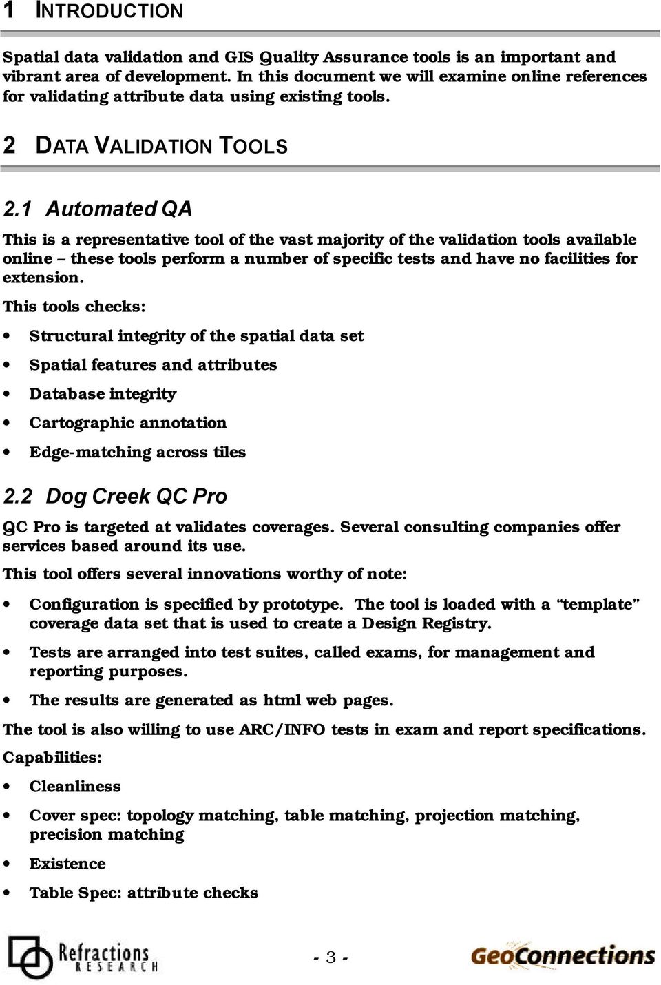 1 Automated QA This is a representative tool of the vast majority of the validation tools available online these tools perform a number of specific tests and have no facilities for extension.