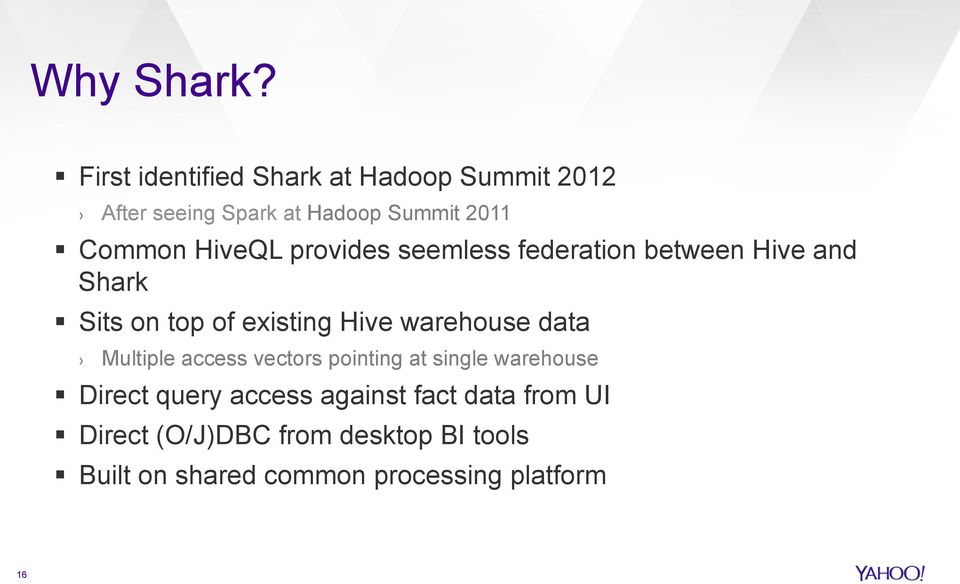 HiveQL provides seemless federation between Hive and Shark Sits on top of existing Hive warehouse