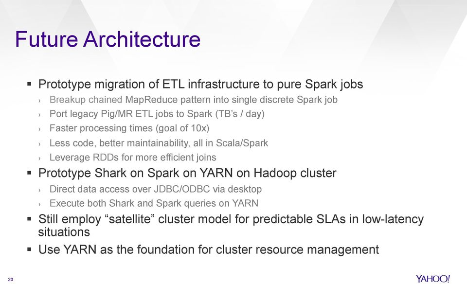 for more efficient joins Prototype Shark on Spark on YARN on Hadoop cluster Direct data access over JDBC/ODBC via desktop Execute both Shark and Spark