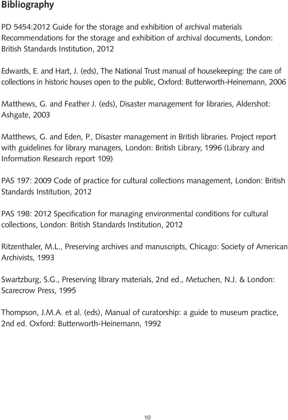 and Feather J. (eds), Disaster management for libraries, Aldershot: Ashgate, 2003 Matthews, G. and Eden, P., Disaster management in British libraries.