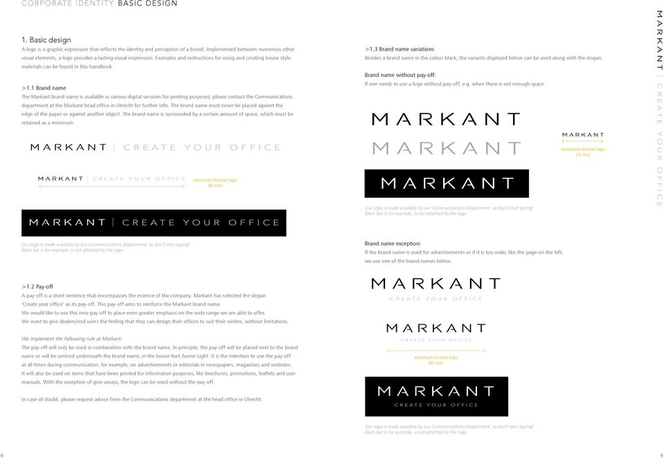 >1.1 Brand name The Markant brand name is available in various digital versions for printing purposes; please contact the Communications department at the Markant head office in Utrecht for further