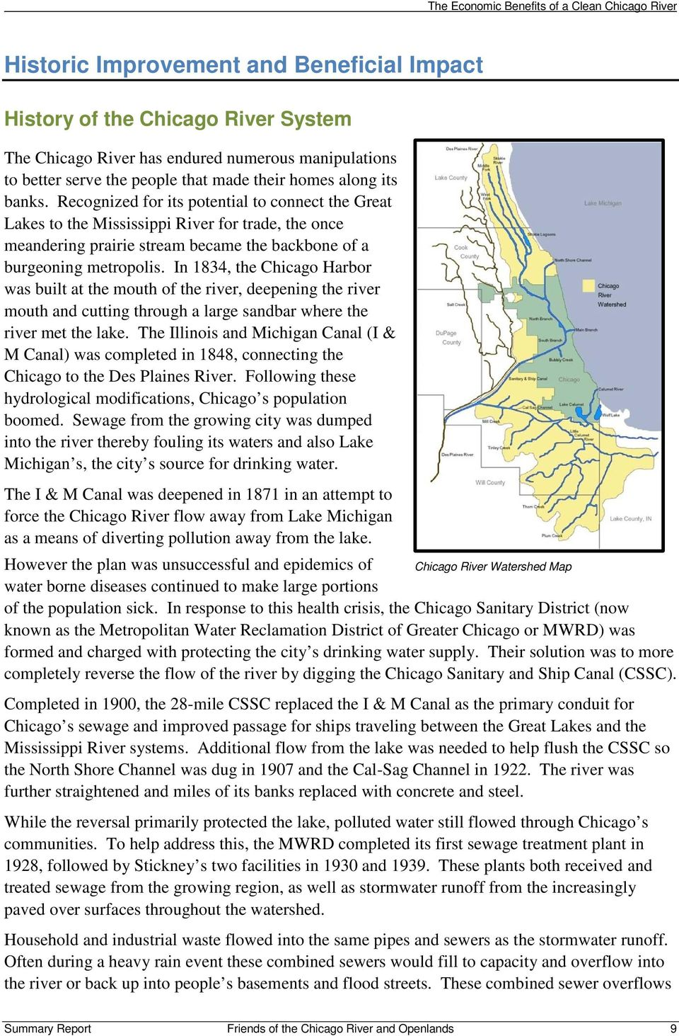 In 1834, the Chicago Harbor was built at the mouth of the river, deepening the river mouth and cutting through a large sandbar where the river met the lake.