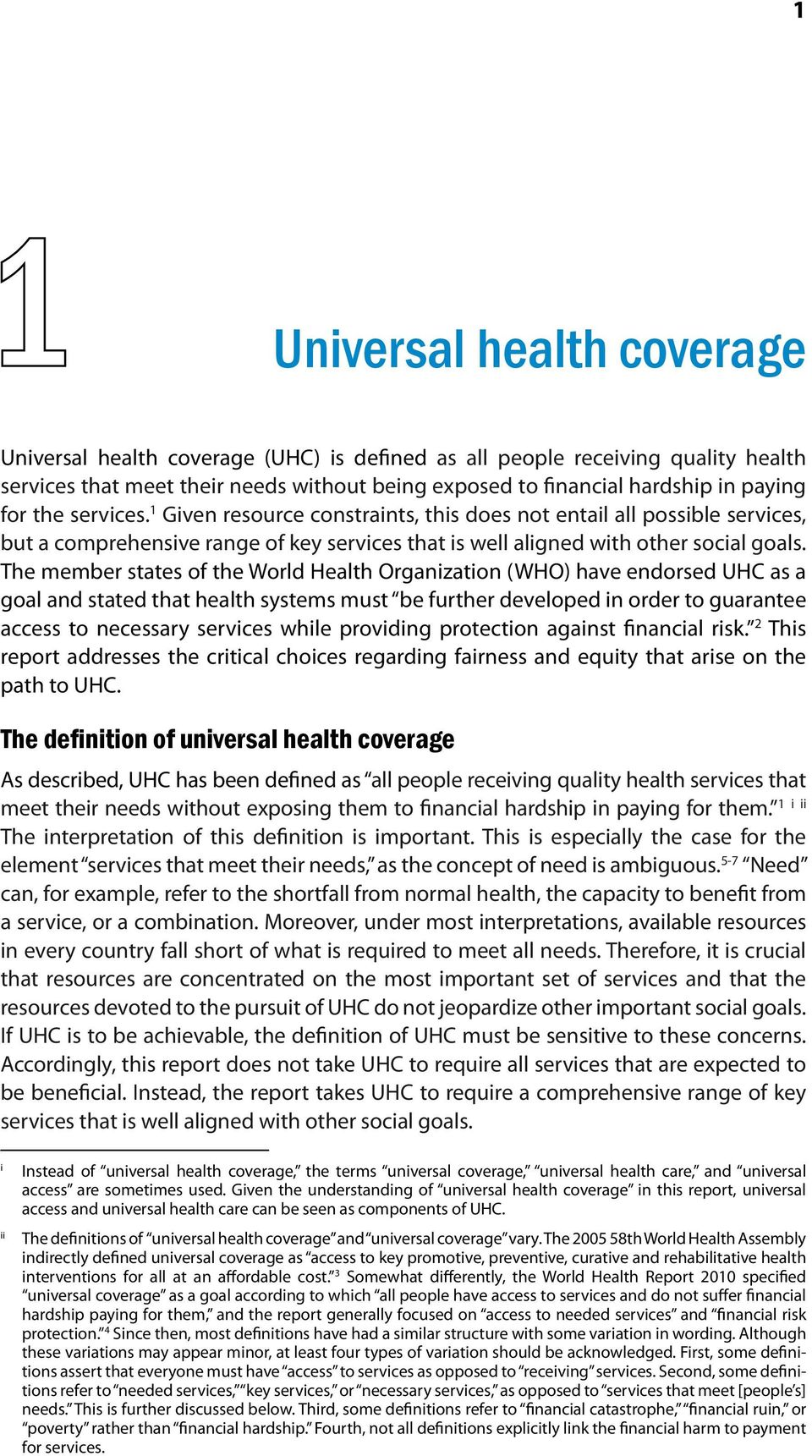 The member states of the World Health Organization (WHO) have endorsed UHC as a goal and stated that health systems must be further developed in order to guarantee access to necessary services while