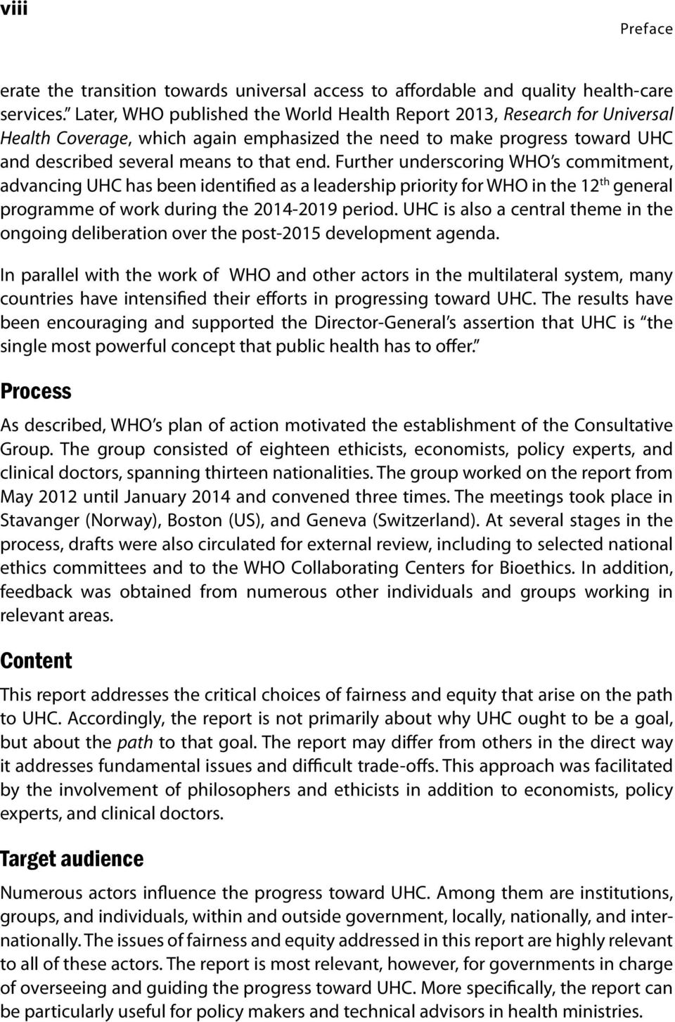 Further underscoring WHO s commitment, advancing UHC has been identified as a leadership priority for WHO in the 12 th general programme of work during the 2014-2019 period.