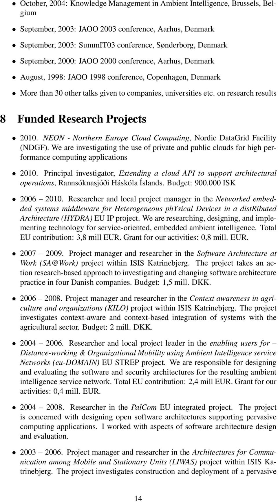 on research results 8 Funded Research Projects 2010. NEON - Northern Europe Cloud Computing, Nordic DataGrid Facility (NDGF).