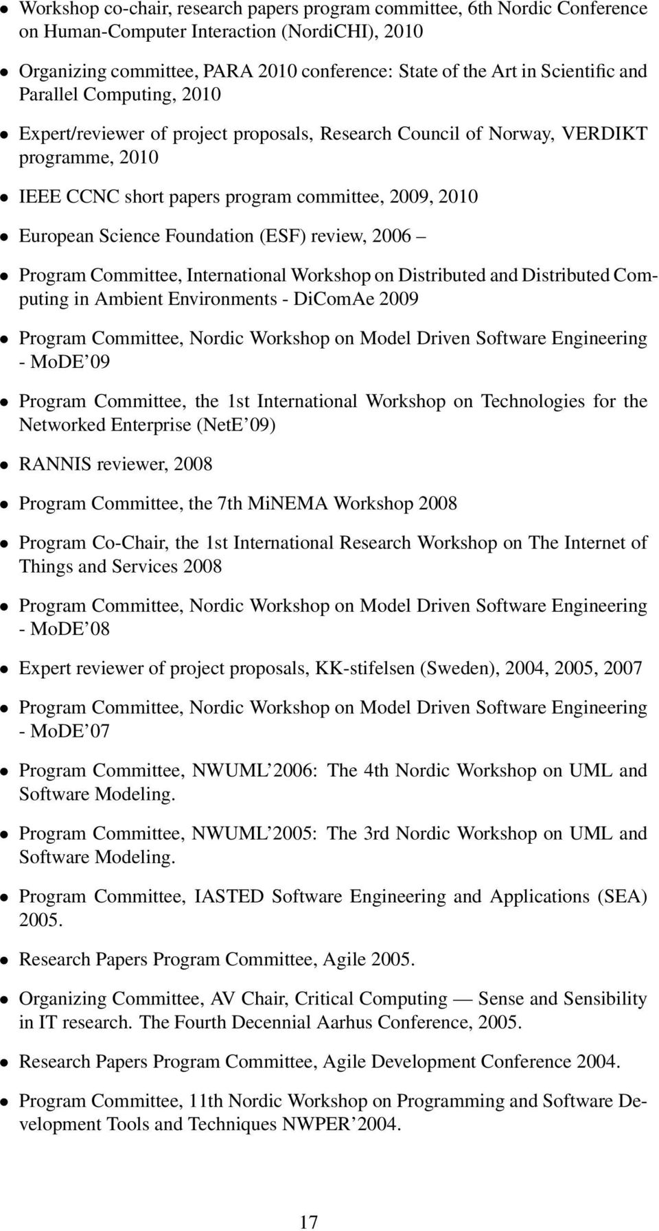 (ESF) review, 2006 Program Committee, International Workshop on Distributed and Distributed Computing in Ambient Environments - DiComAe 2009 Program Committee, Nordic Workshop on Model Driven
