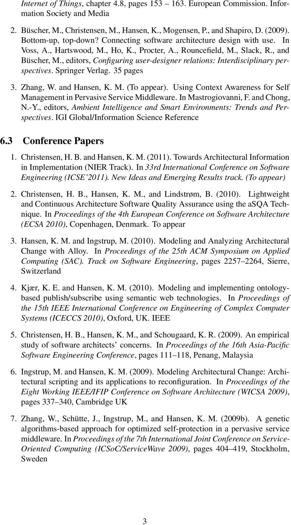 , editors, Configuring user-designer relations: Interdisciplinary perspectives. Springer Verlag. 35 pages 3. Zhang, W. and Hansen, K. M. (To appear).