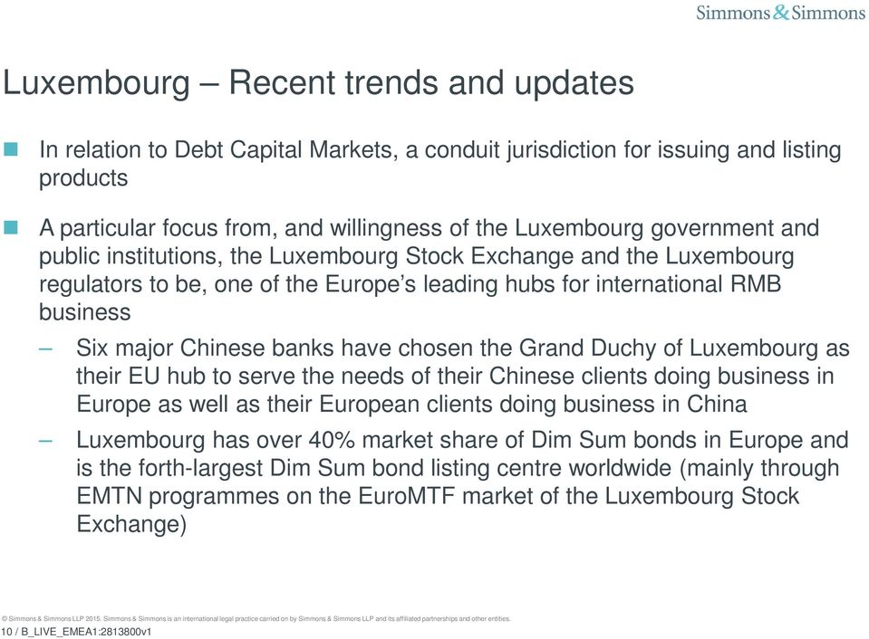 Grand Duchy of Luxembourg as their EU hub to serve the needs of their Chinese clients doing business in Europe as well as their European clients doing business in China Luxembourg has over 40% market