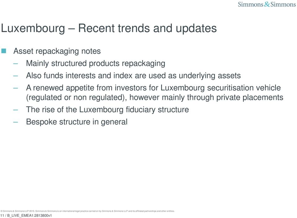 Luxembourg securitisation vehicle (regulated or non regulated), however mainly through private