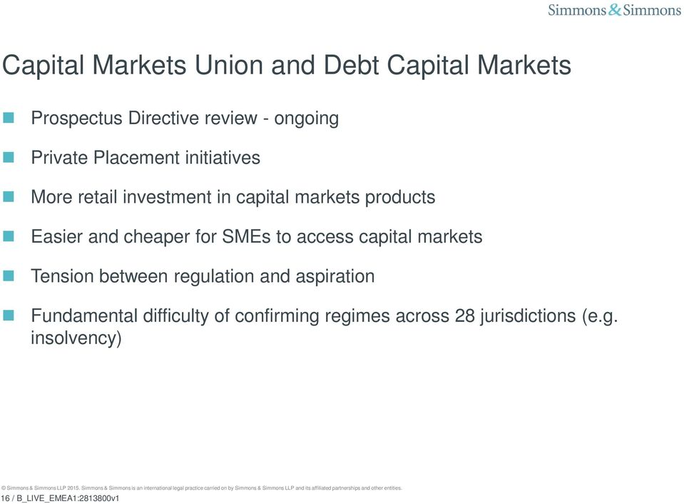 for SMEs to access capital markets Tension between regulation and aspiration Fundamental