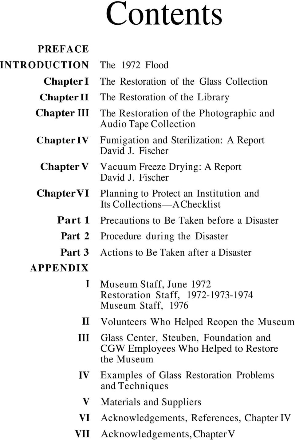 Fischer Planning to Protect an Institution and Its Collections A Checklist Precautions to Be Taken before a Disaster Procedure during the Disaster Actions to Be Taken after a Disaster Museum Staff,
